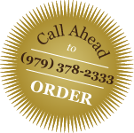 Call to order ahead at 979-378-2333